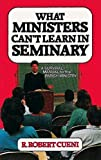 Cueni, R. Robert: What Ministers Can't Learn in Seminary: A Survival Manual for the Parish Ministry