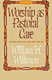 William H. Willimon: Worship as Pastoral Care