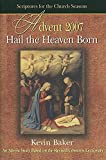 Baker, Kevin: Hail the Heaven Born: An Advent Study Based on the Revised Common Lectionary (Scriptures for the Church Seasons)