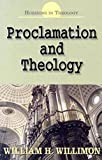 William H. Willimon: Proclamation and Theology (Horizons in Theology)