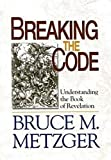 Bruce M. Metzger: Breaking the Code - Planning Kit: Understanding the Book of Revelation