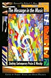 Woods, Robert H.: The Message in the Music: Studying Contemporary Praise and Worship
