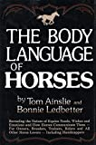 Ainslie, Tom: The Body Language of Horses: Revealing the Nature of Equine Needs, Wishes, and Emotions and How Horses Communicate Them--For Owners, Breeders, Trainers