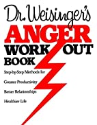 Dr. Weisinger's Anger Work-Out Book:…