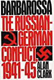 Clark, Alan: Barbarossa: The Russian-German Conflict, 1941-45