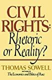 Sowell, Thomas: Civil Rights: Rhetoric or Reality
