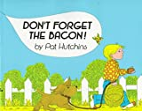 Hutchins, Pat: Don't Forget the Bacon!