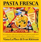 La Place, Viana: Pasta Fresca: An Exuberant Collection of Fresh, Vivid and Uncomplicated Pasta Recipes from the Authors of Cucina Fresca