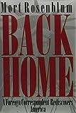 Rosenblum, Mort: Back Home: A Foreign Correspondent Rediscovers America