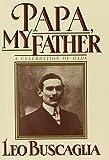 Leo F. Buscaglia: Papa, My Father: A Celebration of Dads