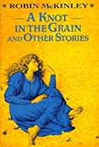 A Knot in the Grain and Other Stories by…