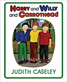 Caseley, Judith: Harry and Willy and Carrothead