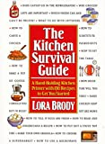 Brody, Lora: The Kitchen Survival Guide: Hand-Holding Kitchen Primer With 130 Recipes to Get You Started
