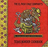 McLaughlin, Michael: The El Paso Chile Company's Texas Border Cookbook: Home Cooking from Rio Grande Country