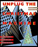 Robinson, Jo: Unplug the Christmas Machine: How to Have the Christmas You've Always Wanted