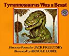 Tyrannosaurus Was a Beast by Jack Prelutsky