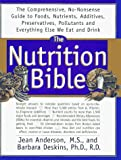 Anderson, Jean: The Nutrition Bible: The Comprehensive, No-Nonsense Guide to Foods, Nutrients, Additives, Preservatives, Pollutants, and Everything Else We Eat and