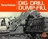 Hoban, Tana: Dig, Drill, Dump, Fill