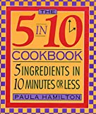 Hamilton, Paula J.: Five in Ten Cookbook: Five Ingredients in Ten Minutes or Less