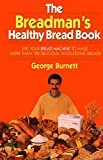 Burnett, George: The Breadman's Healthy Bread Book: Use Your Bread Machine to Make More Than 100 Delicious, Wholesome Breads