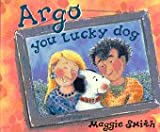 Smith, Maggie: Argo You Lucky Dog