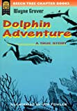 Grover, Wayne: Dolphin Adventure: A True Story