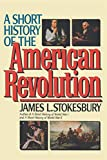 Stokesbury, James L.: A Short History of the American Revolution