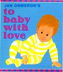 Ormerod, Jan: Jan Ormerod&#39;s to Baby With Love