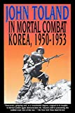 Toland, John: In Mortal Combat: Korea, 1950-1953