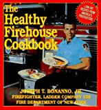 Bonanno, Joseph T., Jr.: The Healthy Firehouse Cookbook: Low-Fat Recipes from America's Fire Fighters