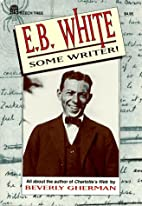 E.B. White: Some Writer! All About the…