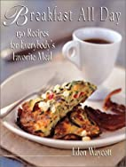 Breakfast All Day: 150 Recipes For…