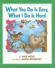 What You Do Is Easy, What I Do Is Hard by…