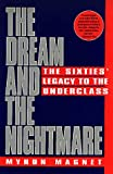 Magnet, Myron: The Dream and the Nightmare: The Sixties' Legacy to the Underclass