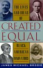 Brodie, James Michael: Created Equal: The Lives and Ideas of Black American Innovators