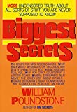 Poundstone, William: Biggest Secrets : More Uncensored Truth about All Sorts of Stuff You Are Never Supposed to Know