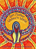 Wolkstein, Diane: Sun Mother Wakes the World: An Australian Creation Story