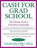 McKee, Cynthia R.: Cash for Grad School: The Ultimate Guide to Grad School Scholarships