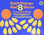 Each Orange Had 8 Slices : A Counting Book…