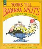Cole, Joanna: Yours Till Banana Splits: 201 Autograph Rhymes
