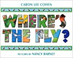 Where's the Fly? by Caron Lee Cohen