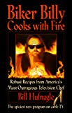 Hufnagle, Bill: Biker Billy Cooks With Fire: Robust Recipes From Americas Most Outrageous Television Chef