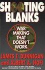 Dunnigan, James F.: Shooting Blanks: War Making That Doesn't Work