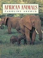 African Animals by Caroline Arnold