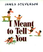 I Meant to Tell You by James Stevenson