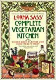 Sass, Lorna J.: Lorna Sass' Complete Vegetarian Kitchen: Where Good Flavors and Good Health Meet