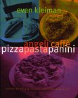 Kleiman, Evan: Angeli Caffe, Pizza, Pasta, Panini: Heavenly Recipes from the City of Angels&#39; Most Beloved Caffe