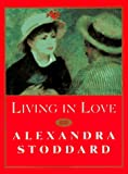 Stoddard, Alexandra: Living in Love