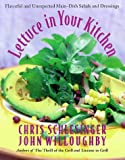 Christopher Schlesinger: Lettuce in Your Kitchen: Flavorful And Unexpected Main-Dish Salads And Dressings