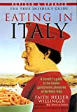Willinger, Faith Heller: Eating in Italy: A Travelers Guide to the Gastronomic Pleasures of Northern Italy